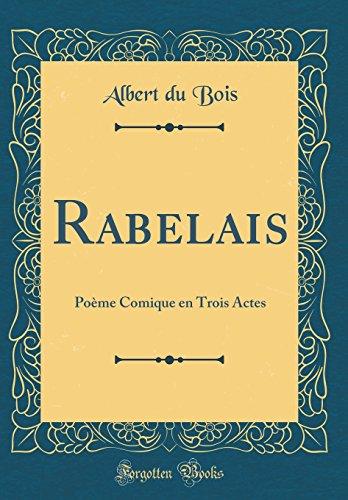 Rabelais: Pome Comique En Trois Actes (Classic Reprint)