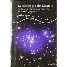 El telescopio de Einstein: En busca de la materia y energía oscuras del universo (Trayectos Lecturas/Ciencia) de Evalyn Gates (1 oct 2011) Tapa blanda