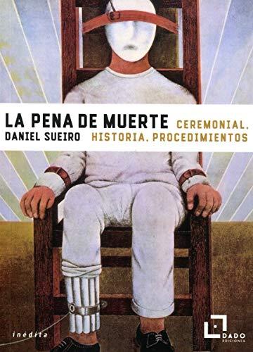 La pena de muerte: Ceremonial, historia, procedimientos: 4 (Inédita)