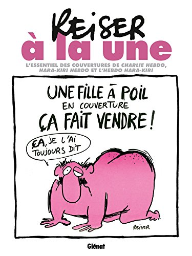 Reiser  la une NE: L'essentiel des couvertures de Charlie Hebdo, Hara-Kiri hebdo et l'hebdo Hara-Kiri