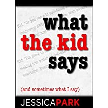 What the Kid Says (And Sometimes What I Say) (English Edition)