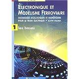 Electronique et Modélisme Ferroviaire. Tome 1, les bases