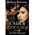 Under Lock And Key: At His Pleasure (Part Three) (BDSM And Domination Erotic Romance Novelette)