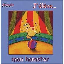 J'élève. mon hamster
