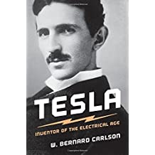 Tesla: Inventor of the Electrical Age by W. Bernard Carlson (2013-05-12)