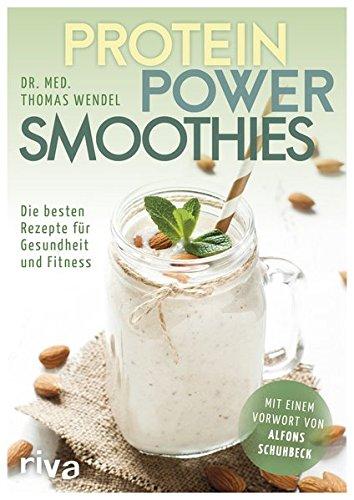Protein-Power-Smoothies: Die besten Rezepte für Gesundheit und Fitness -
