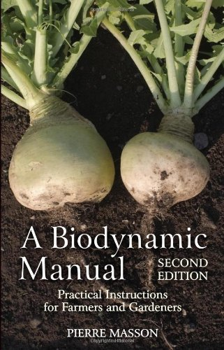 A Biodynamic Manual: Practical Instructions for Farmers and Gardeners by Pierre Masson (2014-03-01)