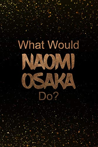 What Would Naomi Osaka Do?: Black and Gold Naomi Osaka Notebook | Journal