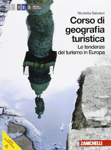 Corso di geografia turistica. Per le Scuole superiori. Con espansione online: 2