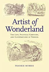 Artist of Wonderland: The Life, Political Cartoons, and Illustrations of Tenniel (Victorian Literature & Culture (Hardcover))