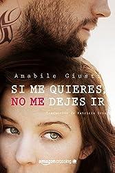 Si me quieres, no me dejes ir (Spanish Edition)