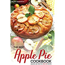 The Best Apple Pie Cookbook: Amazing and Creative Apple Pie Recipes (English Edition)