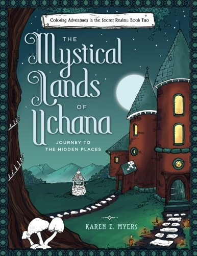 The Mystical Lands of Uchana: Coloring Adventures in the Secret Realms: Book Two: Journey to the Hidden Places: Volume 2