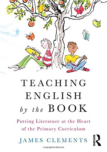Teaching English by the Book: Putting Literature at the Heart of the Primary Curriculum thumbnail