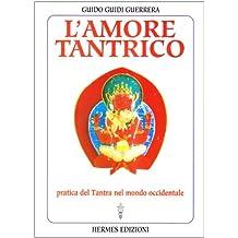 L'amore tantrico. Pratica del tantra nel mondo occidentale