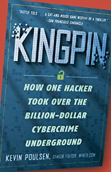Kingpin: How One Hacker Took Over the Billion-Dollar Cybercrime Underground von [Poulsen, Kevin]