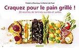 Craquez pour le pain grillé ! : 30 Recettes de tartines sucrées et salées...