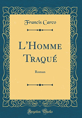 L'Homme Traqu': Roman (Classic Reprint)