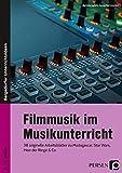 Filmmusik im Musikunterricht: 38 originelle Arbeitsblätter zu Madagascar, Star Wars, Herr der Ringe & Co. (6. bis 10…