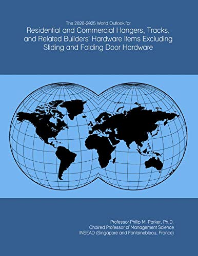 The 2020-2025 World Outlook for Residential and Commercial Hangers, Tracks, and Related Builders' Hardware Items Excluding Sliding and Folding Door Hardware