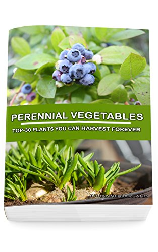 Perennial Vegetables: Top-30 Plants You Can Harvest Forever: (Gardening, Gardening Books, Botanical, Home Garden, Horticulture, Garden, Gardening, Plants, ... Vegetable Garden) (English Edition) por Julianne Garland