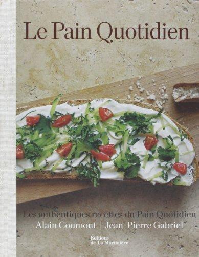 Le Pain Quotidien : Les authentiques recettes du Pain Quotidien de Alain Coumont (19 septembre 2013) Broché