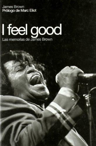 I feel good: Las memorias de James Brown por James Brown