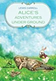 Alice's Adventures Under Ground: (fully Illustrated)