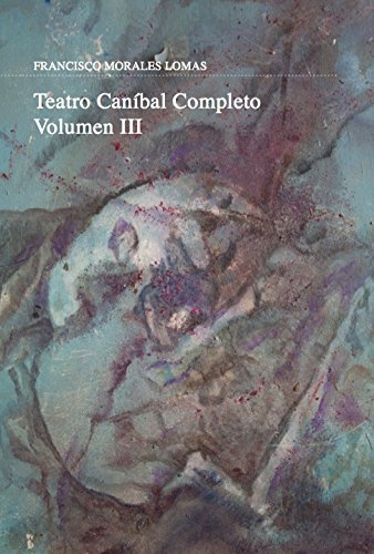 Teatro Canibal Volumen iii - Francisco Morales Lomas - Carena