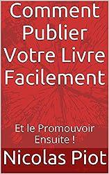 Comment  Publier Votre Livre Facilement: Et le Promouvoir Ensuite ! (Les Revenus d'un Autre Genre t. 1)