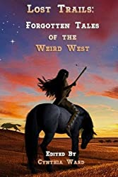 Lost Trails: Forgotten Tales of the Weird West (Volume 1) by Various Authors (2015-09-13)