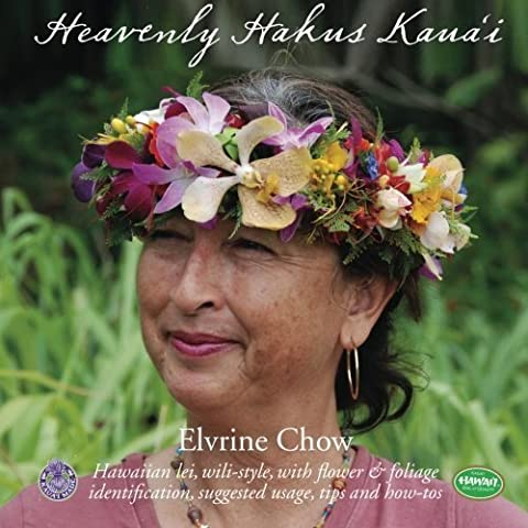 Heavenly Hakus Kauai: Hawaiian lei, wili-style, with flower & foliage identification, suggested usage, tips and how-tos by Elvrine Chow (2015-07-01)