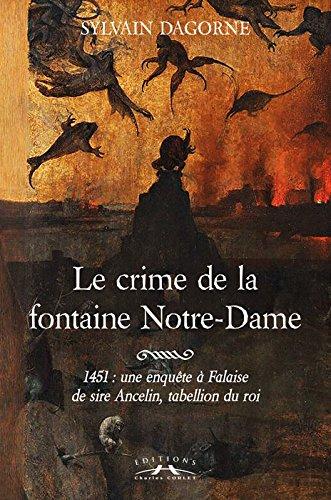 Le crime de la fontaine Notre-Dame : 1451: une enquête à Falaise de sire Ancelin, tabellion du roi