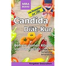 Candida Diät-Kur: Befreie deinen Körper von Darmpilzen! Ursachen - Symptome - Behandlung - Inkl. Rezepten