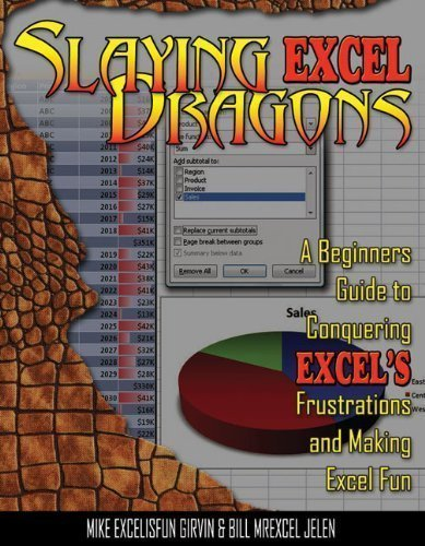 Slaying Excel Dragons: A Beginners Guide to Conquering Excel's Frustrations and Making Excel Fun by Girvin, Mike (2011) Paperback
