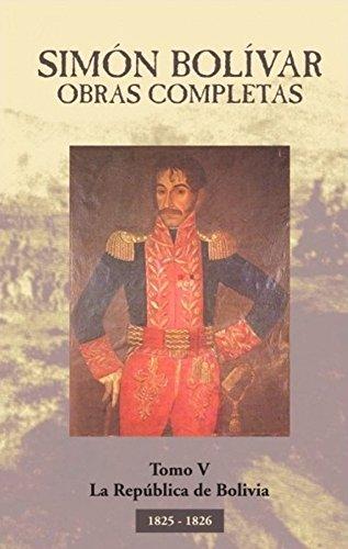 Simón Bolívar. Obras Compleas (Con anotaciones): Tomo V. La República de Bolivia. (Obras Completas de Simón Bolívar. nº 5) por Simón Bolívar
