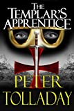 The Templar's Apprentice (The Outremer Chronicles Book 1) by Peter Tolladay