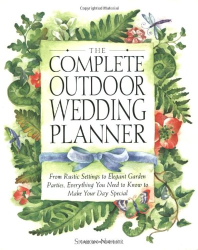 The Complete Outdoor Wedding Planner: From Rustic Settings to Elegant Garden Parties,...