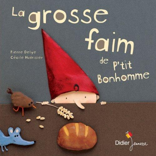 La grosse faim de P'tit Bonhomme par Pierre Delye