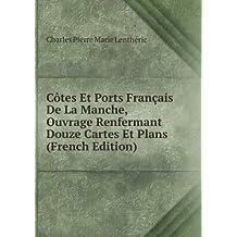 Côtes Et Ports Français De La Manche, Ouvrage Renfermant Douze Cartes Et Plans (French Edition)