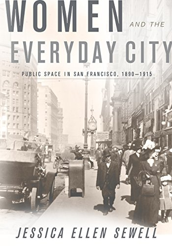 Women and the Everyday City: Public Space in San Francisco, 1890-1915 (Architecture, Landscape, and American Culture)