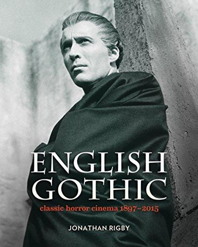English Gothic: Classic Horror Cinema 1897-2015 por Jonathan Rigby