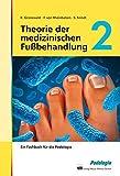 Theorie der medizinischen Fußbehandlung, Band 2: Ein Fachbuch für Podologie