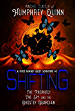 Shifting (The Prophecy, The Spy, and The Ghostly Guardian) (A Fated Fantasy Quest Adventure Book 2)