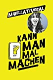 Kann man mal machen - Mirellativegal