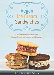 Vegan Ice Cream Sandwiches: Cool Recipes for Delicious Dairy-Free Ice Creams and Cookies by Kris Holechek Peters (2014-06-03)