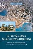 Telecharger Livres Der Wiederaufbau des Beiruter Stadtzentrums Ein Beitrag zur handlungsorientierten politisch geographischen Konfliktforschung Livre en allemand (PDF,EPUB,MOBI) gratuits en Francaise
