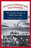 """Atlantic Convoys and Nazi Raiders: The Deadly Voyage of HMS Jervis Bay: The Deadly Voyage of the """"HMS Jervis Bay"""""""