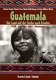 Geschenkideen Guatemala: Ein Land auf der Suche nach Frieden. Politik - Geschichte - Kultur - Begegnungen