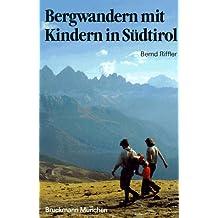 Bergwandern mit Kindern in Südtirol. 54 Routen in 50 Tourenvorschlägen